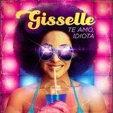 """Gisselle: """"¿Qué mujer no ha amado a un idiota?"""""""